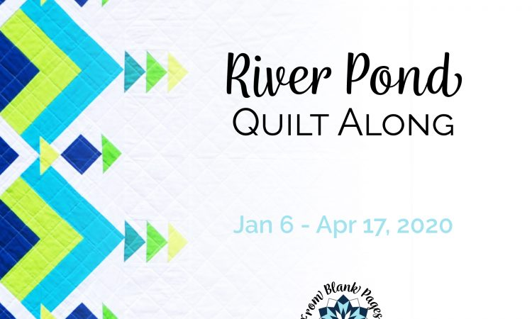 Announcing River Pond Quilt Along Jan 6 to April 17, 2020